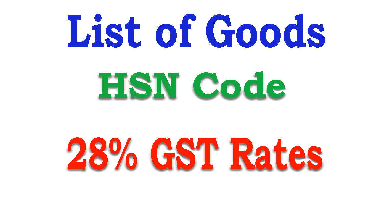 GST Tax Rates for Goods at 28% as approved by GST Council